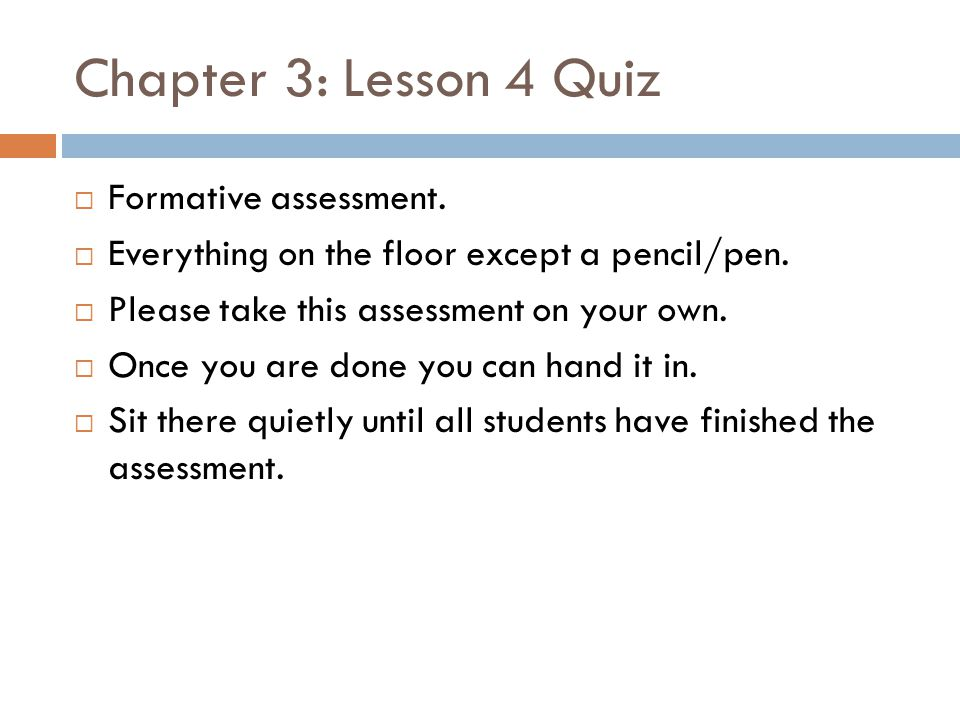 Chapter 3: Lesson 4 Quiz  Formative assessment.  Everything on the floor except a pencil/pen.