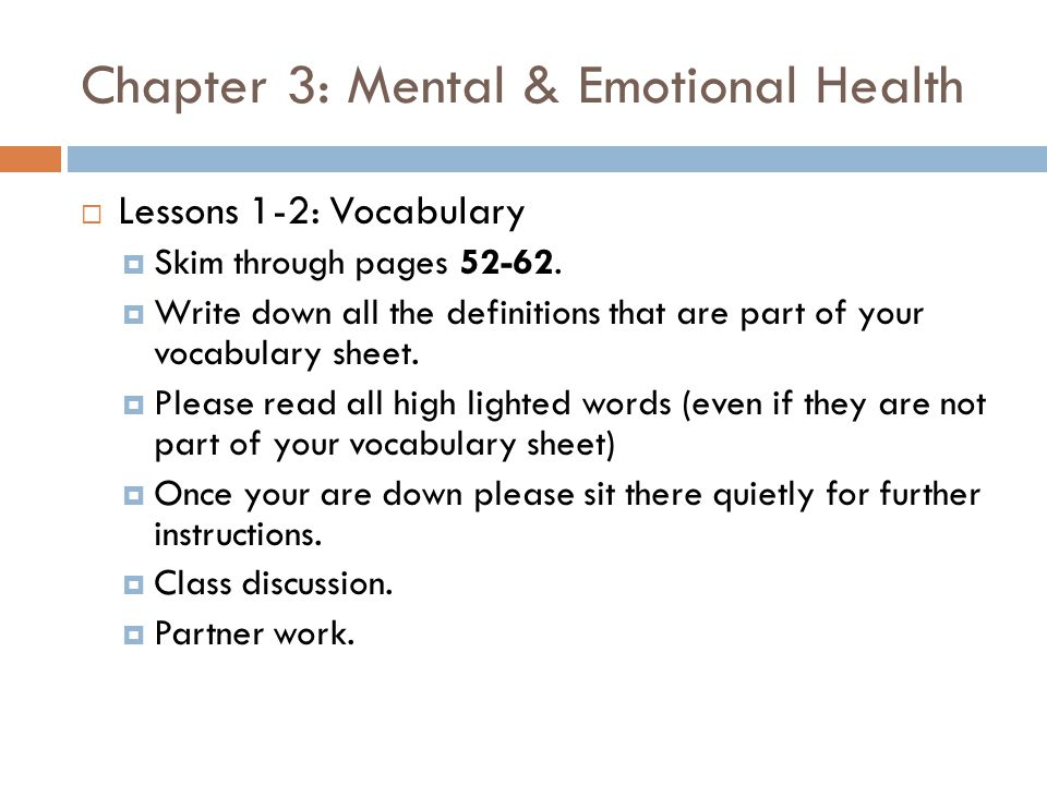 Chapter 3: Mental & Emotional Health  Lessons 1-2: Vocabulary  Skim through pages 52-62.