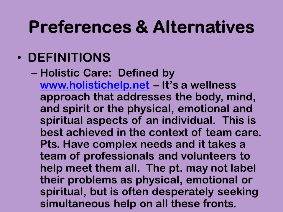 Preferences & Alternatives DEFINITIONS through the prevention and relief of suffering by means of early identification and impeccable assessment and treatment of pain and other problems, physical, psychosocial and spiritual.