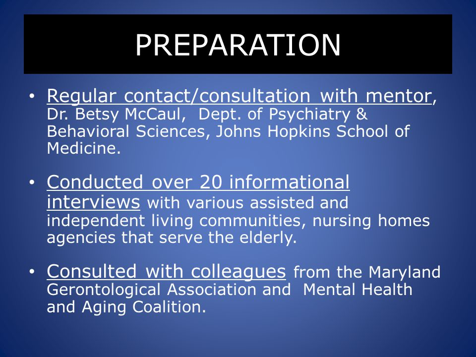 PREPARATION (Continued) Participated in an intense training/ shadowing at an inpatient substance abuse treatment facility that specializes in substance abuse treatment for the elderly.