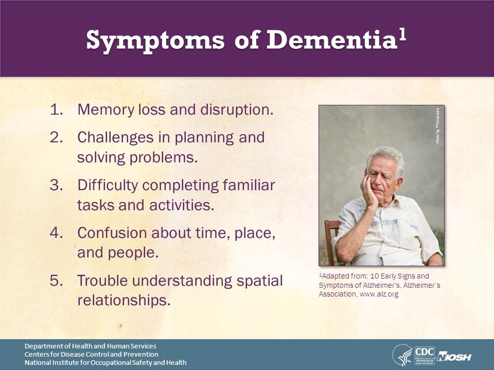 Department of Health and Human Services Centers for Disease Control and Prevention National Institute for Occupational Safety and Health Symptoms of Dementia 1 1.Memory loss and disruption.