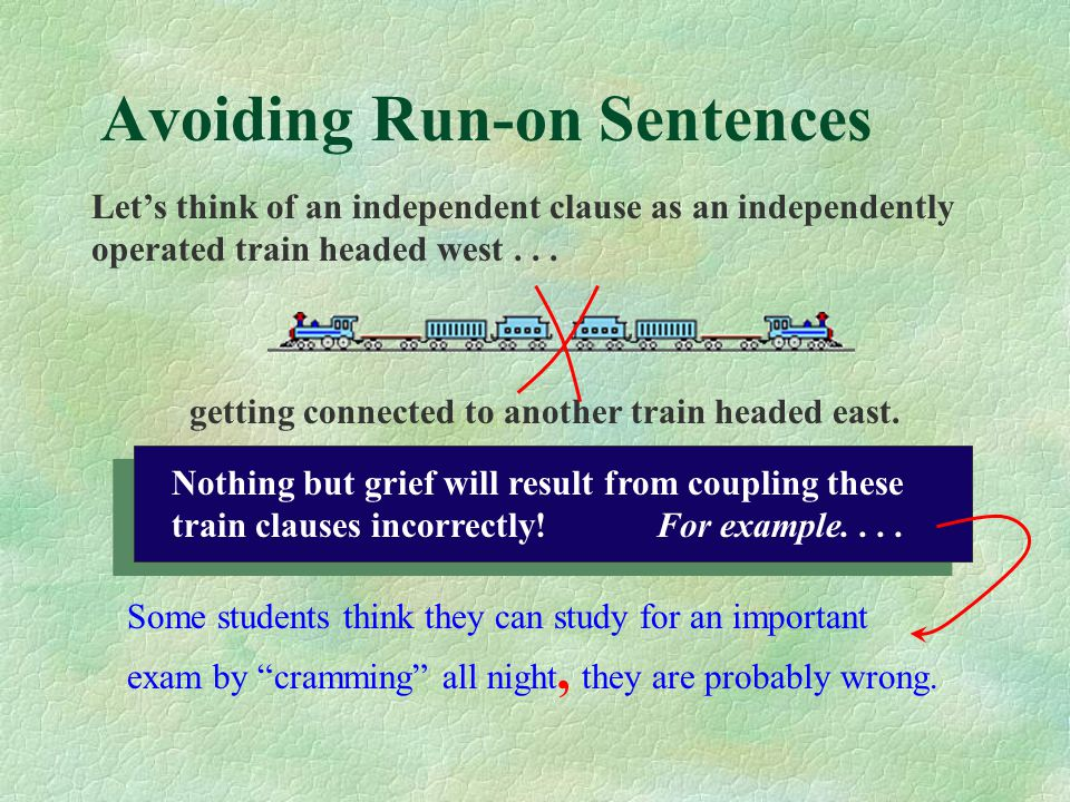 Avoiding Run-on Sentences The length of a sentence has nothing to do with whether or not a sentence is considered a run-on. An over-exuberant, run-off