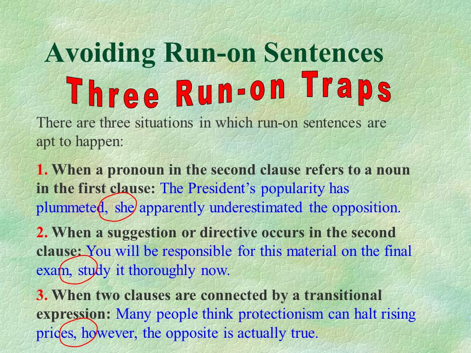 Avoiding Run-on Sentences There are three situations in which run-on sentences are apt to happen: 1.