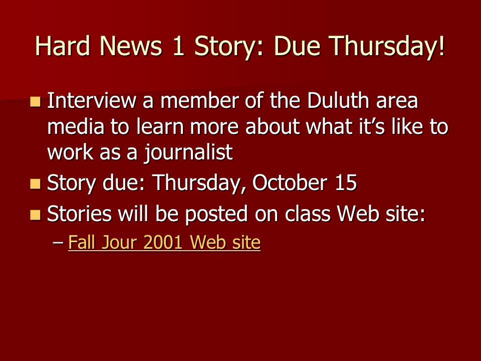 Hard News 1 Story: Due Thursday.