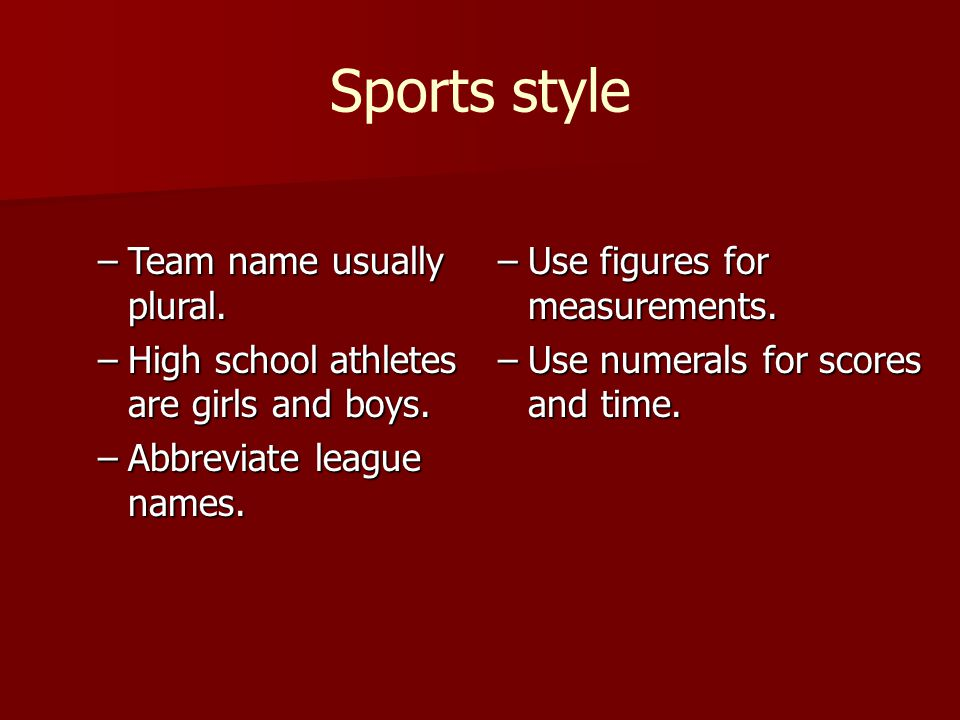 Sports style –Team name usually plural.–High school athletes are girls and boys.