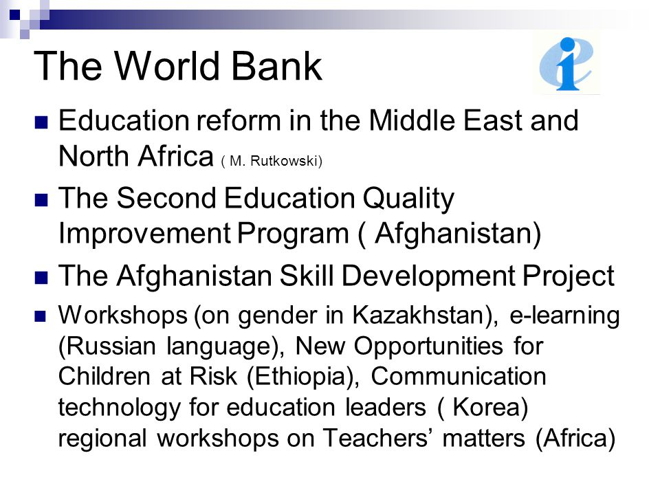 The World Bank Education reform in the Middle East and North Africa ( M. Rutkowski) The Second Education Quality Improvement Program ( Afghanistan) Th