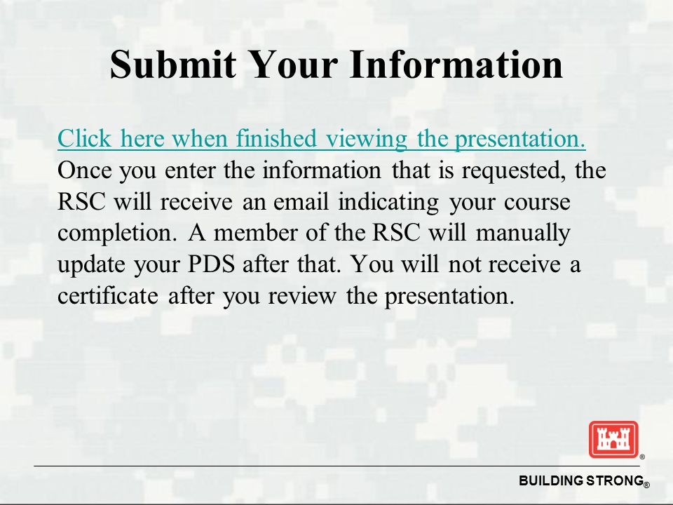 BUILDING STRONG ® Submit Your Information Click here when finished viewing the presentation.