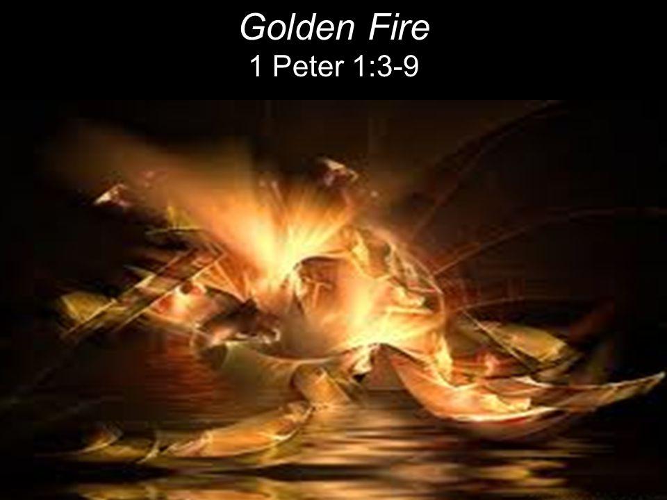 Golden Fire 1 Peter 1:3-9