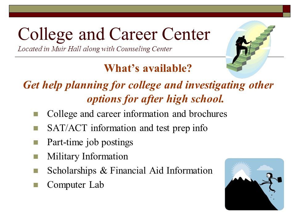 College and Career Center Located in Muir Hall along with Counseling Center What's available.