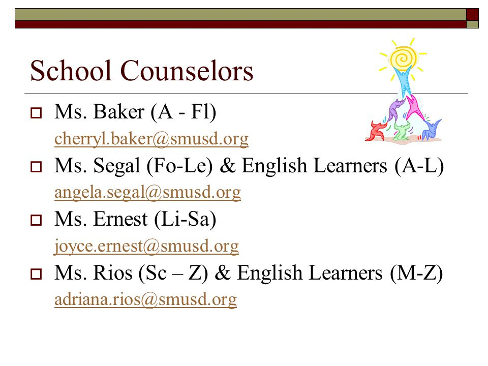 School Counselors  Ms. Baker (A - Fl) cherryl.baker@smusd.org  Ms.