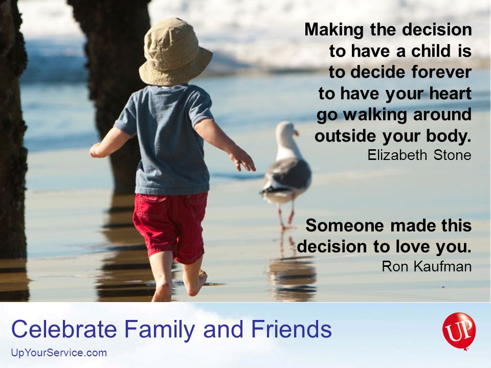 Celebrate Family and Friends UpYourService.com When your child awakes, make their real world a good world.