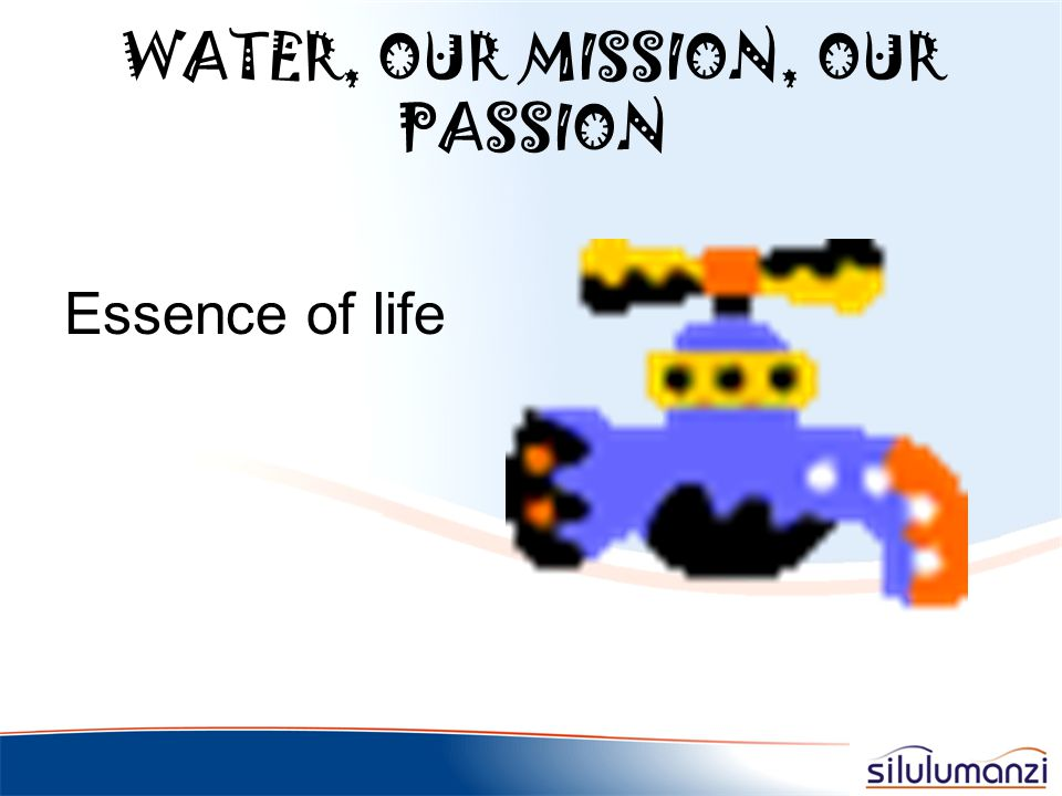 WATER – THE ESSENCE OF LIFE We are running short of water because of: Climate Many more people needing more water Pollution Waste Control