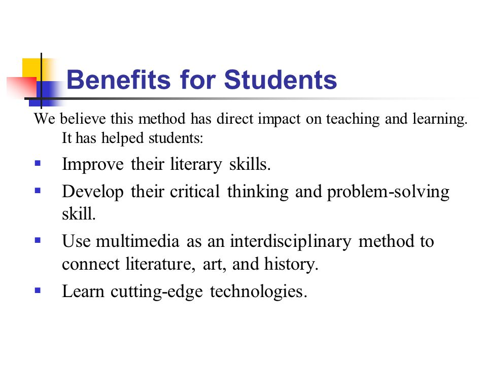 Benefits for Students We believe this method has direct impact on teaching and learning.