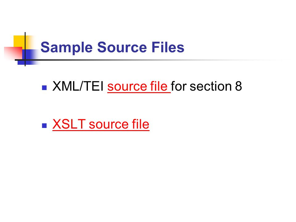 Sample Source Files XML/TEI source file for section 8source file XSLT source file