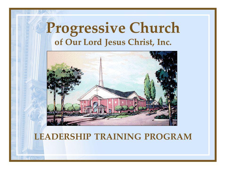 Progressive Church of Our Lord Jesus Christ, Inc. LEADERSHIP TRAINING PROGRAM