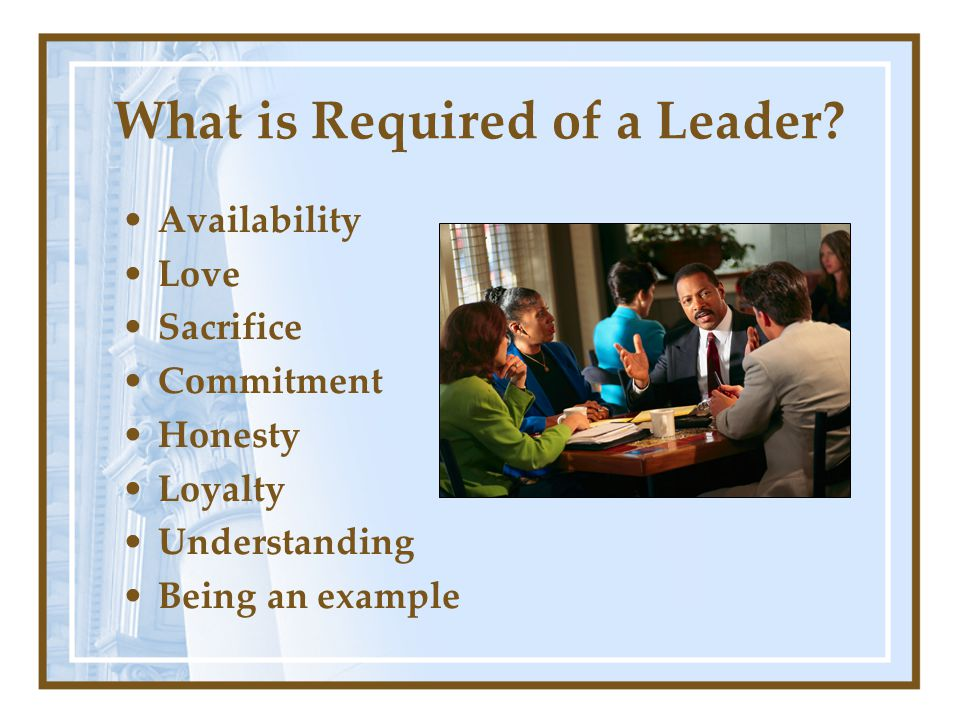What is Required of a Leader.