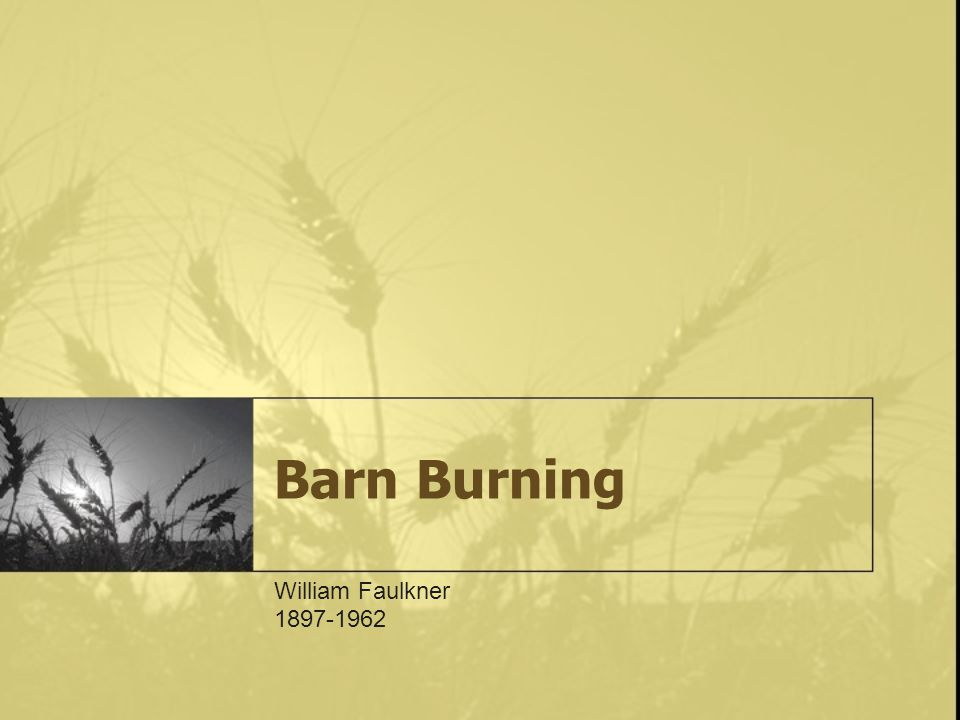 Barn Burning William Faulkner 1897-1962