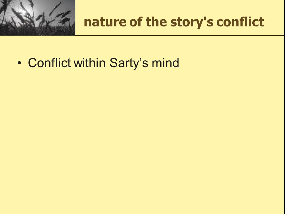 nature of the story's conflict Conflict within Sarty's mind