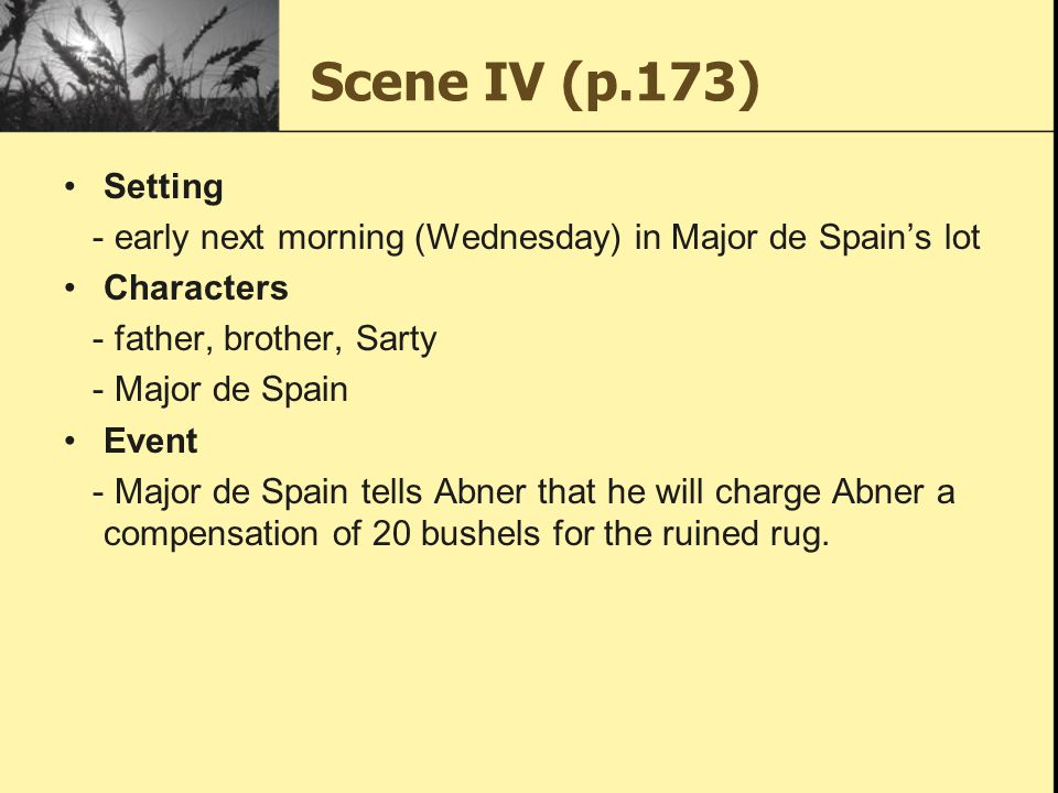Scene IV (p.173) Setting - early next morning (Wednesday) in Major de Spain's lot Characters - father, brother, Sarty - Major de Spain Event - Major d