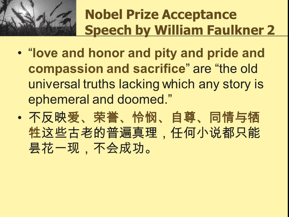 """Nobel Prize Acceptance Speech by William Faulkner 2 """"love and honor and pity and pride and compassion and sacrifice"""" are """"the old universal truths lac"""