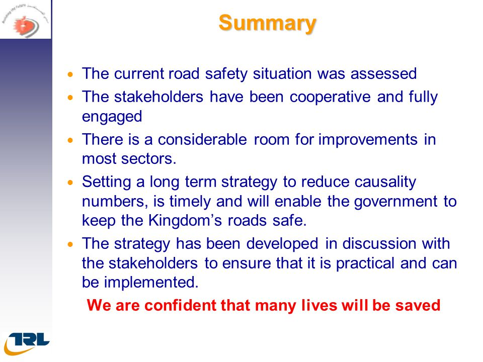 Summary   The current road safety situation was assessed   The stakeholders have been cooperative and fully engaged   There is a considerable ro