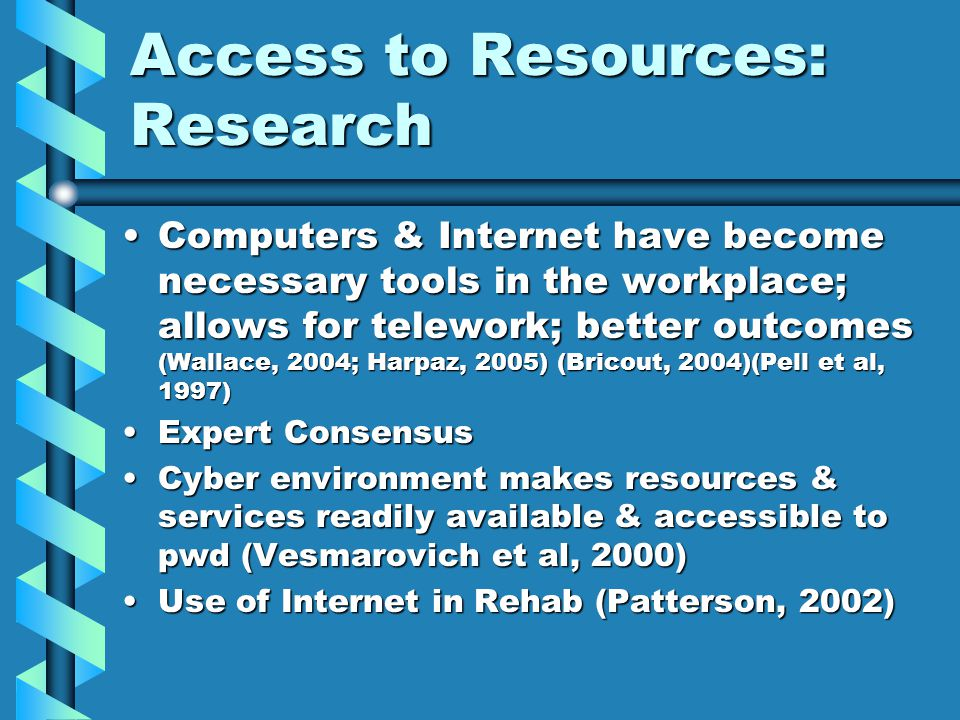 Access to Resources: Research Computers & Internet have become necessary tools in the workplace; allows for telework; better outcomes (Wallace, 2004;