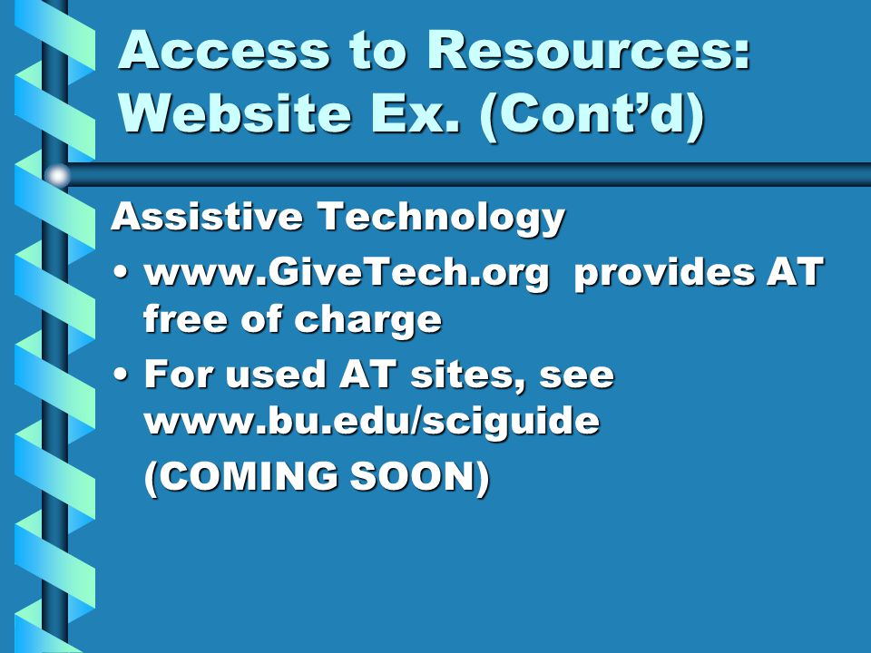 Access to Resources: Website Ex. (Cont'd) Assistive Technology www.GiveTech.org provides AT free of chargewww.GiveTech.org provides AT free of charge