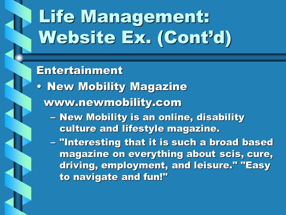 Life Management: Website Ex. (Cont'd) Entertainment New Mobility MagazineNew Mobility Magazine www.newmobility.com www.newmobility.com –New Mobility i
