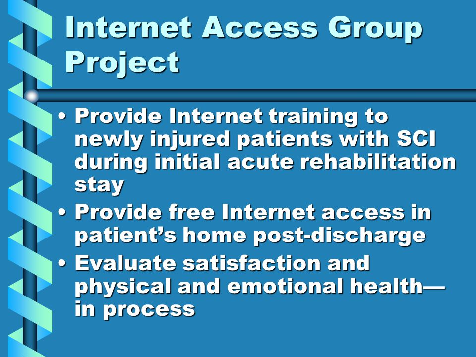 Internet Access Group Project Provide Internet training to newly injured patients with SCI during initial acute rehabilitation stayProvide Internet tr