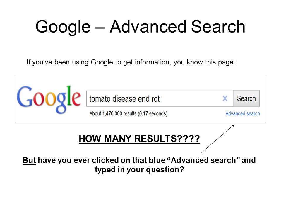 Google – Advanced Search If you've been using Google to get information, you know this page: HOW MANY RESULTS???? But have you ever clicked on that bl