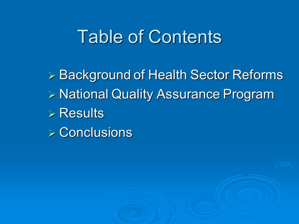 Table of Contents  Background of Health Sector Reforms  National Quality Assurance Program  Results  Conclusions