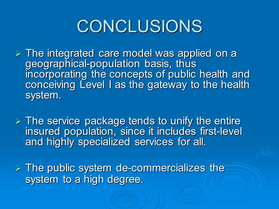 CONCLUSIONS  The integrated care model was applied on a geographical-population basis, thus incorporating the concepts of public health and conceiving Level I as the gateway to the health system.