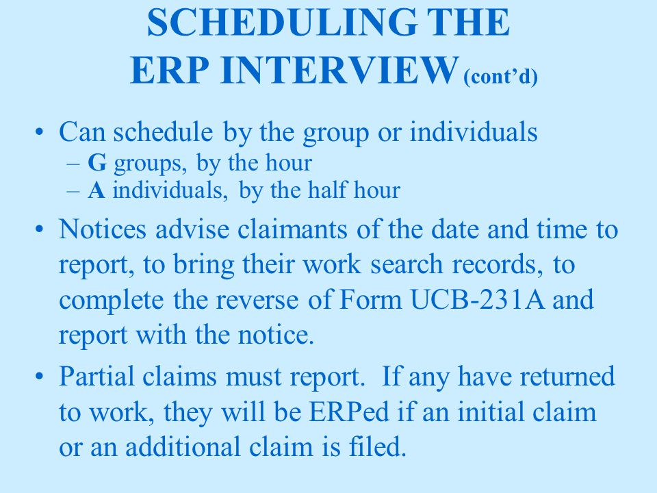 SCHEDULING THE ERP INTERVIEW (cont'd) Failure to schedule ERP interviews each week or program the default screen through transaction BL70 will result in 100% of all ERPs, both priority and non-priority, being automatically scheduled