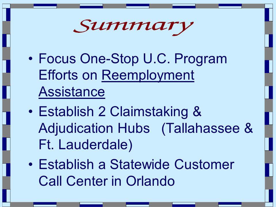 Focus One-Stop U.C. Program Efforts on Reemployment Assistance Establish 2 Claimstaking & Adjudication Hubs (Tallahassee & Ft. Lauderdale) Establish a