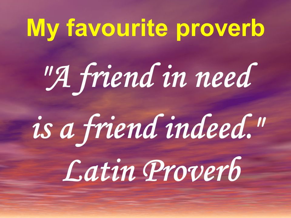 Proverbs And Sayings about friendship. - ppt video online download