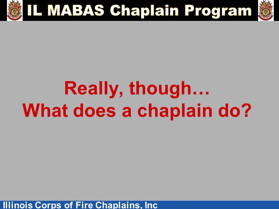 Illinois Corps of Fire Chaplains, Inc Really, though… What does a chaplain do