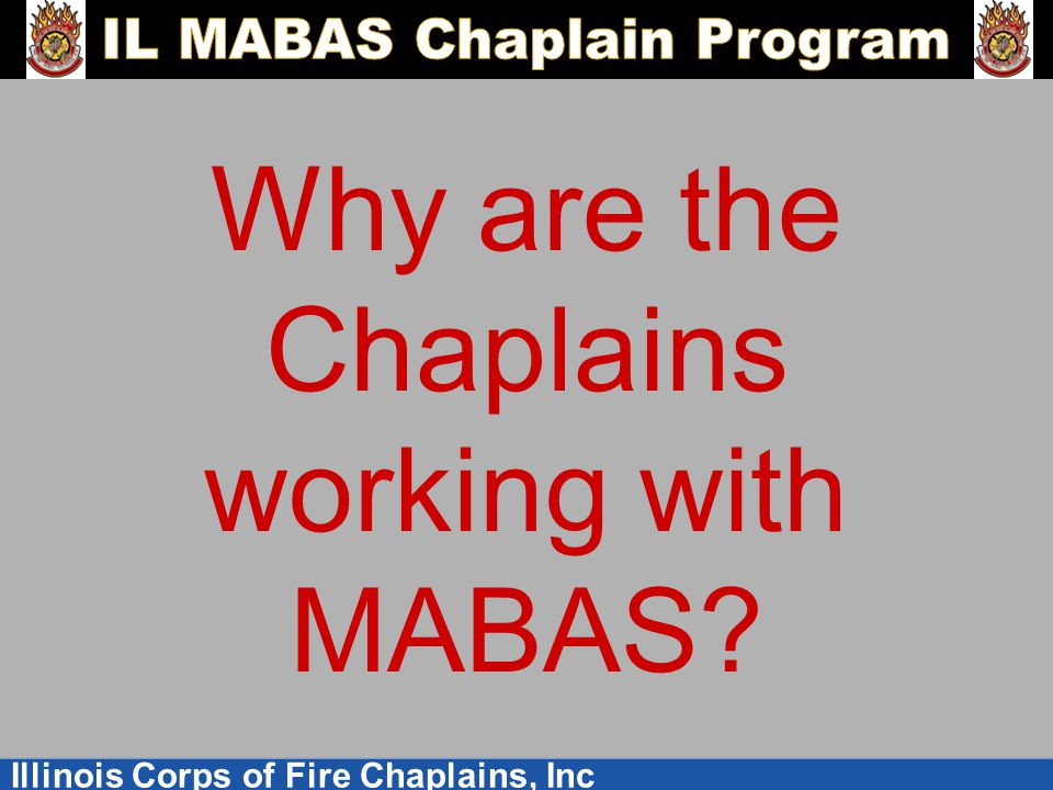 Illinois Corps of Fire Chaplains, Inc Why are the Chaplains working with MABAS