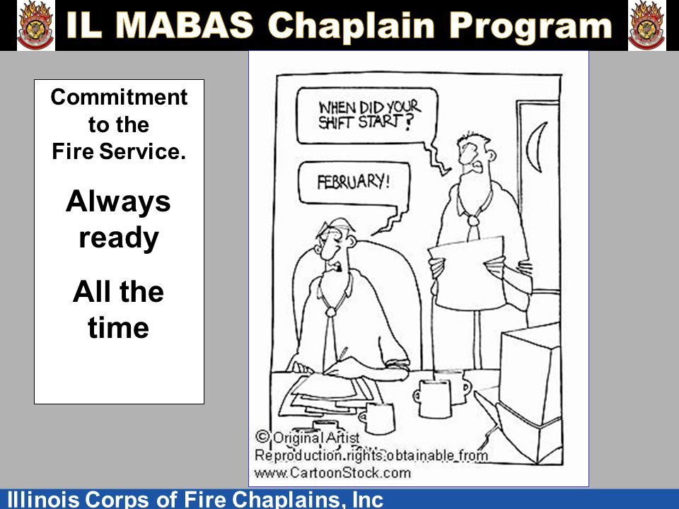 Illinois Corps of Fire Chaplains, Inc Commitment to the Fire Service. Always ready All the time