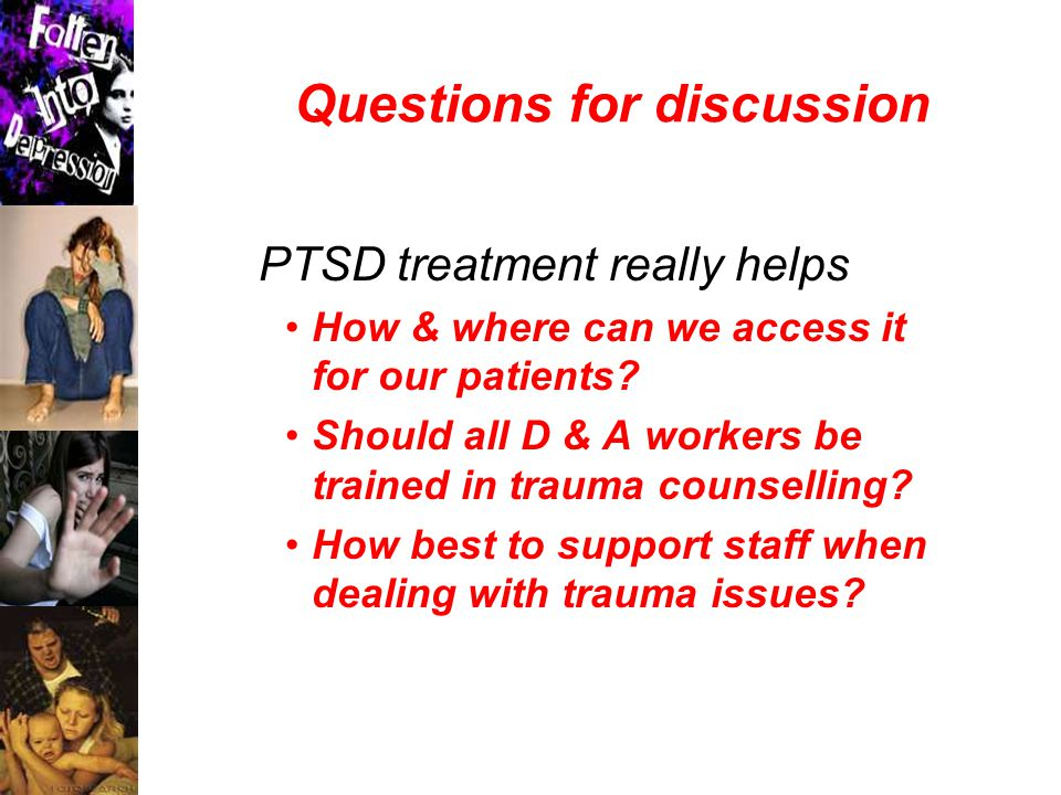 Questions for discussion PTSD treatment really helps How & where can we access it for our patients.