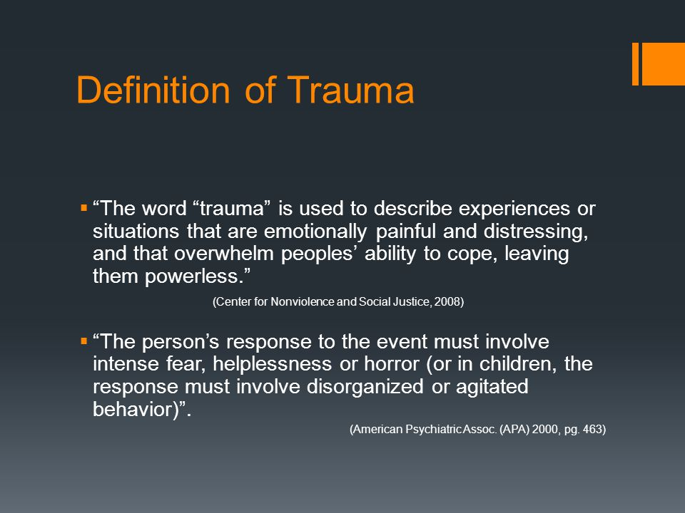 "Definition of Trauma  ""The word ""trauma"" is used to describe experiences or situations that are emotionally painful and distressing, and that overwhe"