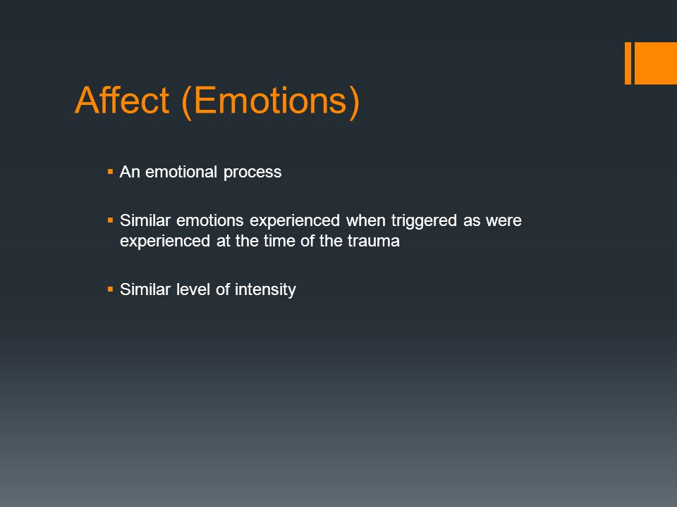 Affect (Emotions)  An emotional process  Similar emotions experienced when triggered as were experienced at the time of the trauma  Similar level o