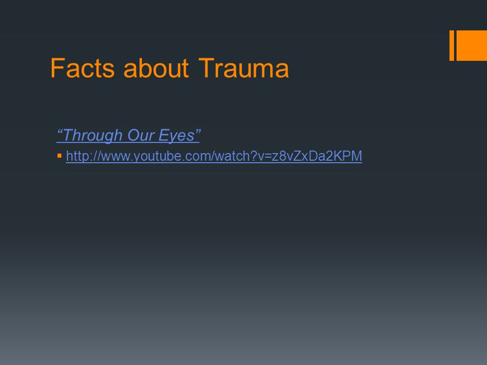 "Facts about Trauma ""Through Our Eyes""  http://www.youtube.com/watch?v=z8vZxDa2KPM http://www.youtube.com/watch?v=z8vZxDa2KPM"