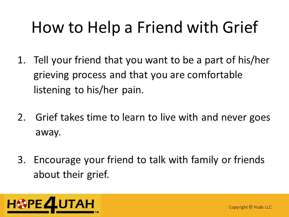 4.Remember you can't take away their pain – you can let them know they are not alone.