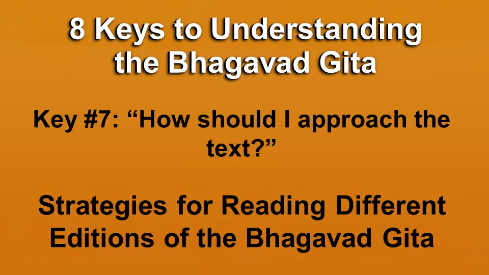 Key #7: How should I approach the text Strategies for Reading Different Editions of the Bhagavad Gita 8 Keys to Understanding the Bhagavad Gita