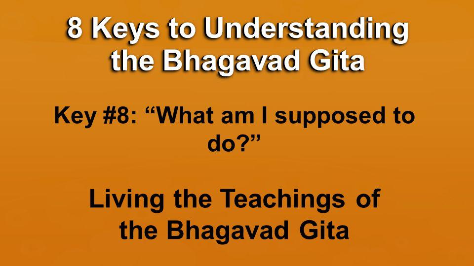 Key #8: What am I supposed to do Living the Teachings of the Bhagavad Gita 8 Keys to Understanding the Bhagavad Gita