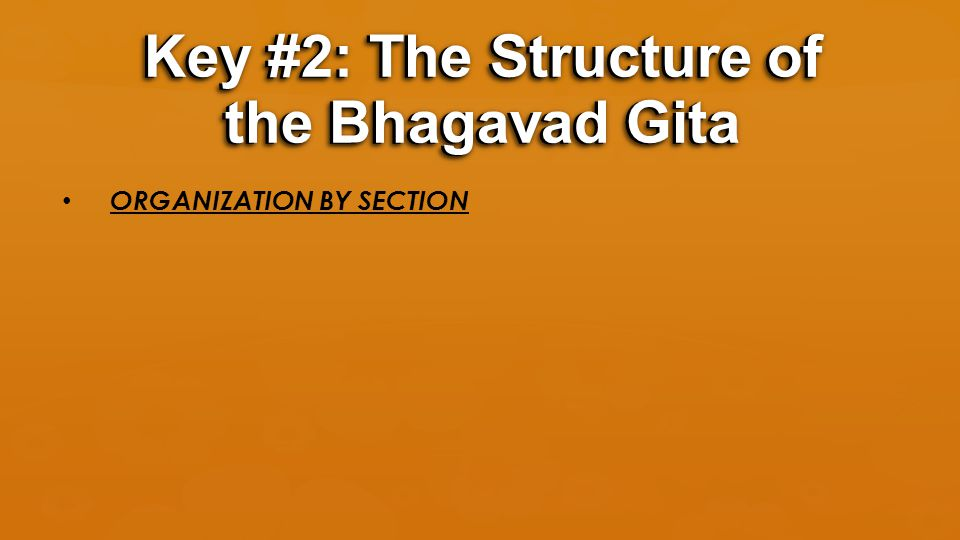ORGANIZATION BY SECTION Key #2: The Structure of the Bhagavad Gita