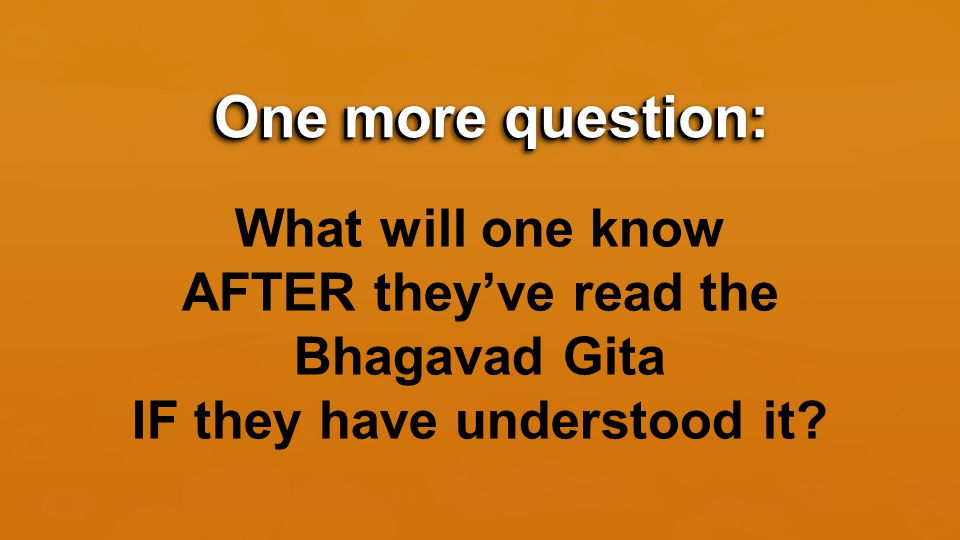 The conundrum: In order to understand the Bhagavad Gita one must understand the Bhagavad Gita The conundrum: