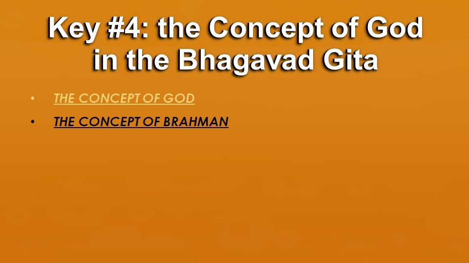 THE CONCEPT OF GOD THE CONCEPT OF BRAHMAN Key #4: the Concept of God in the Bhagavad Gita
