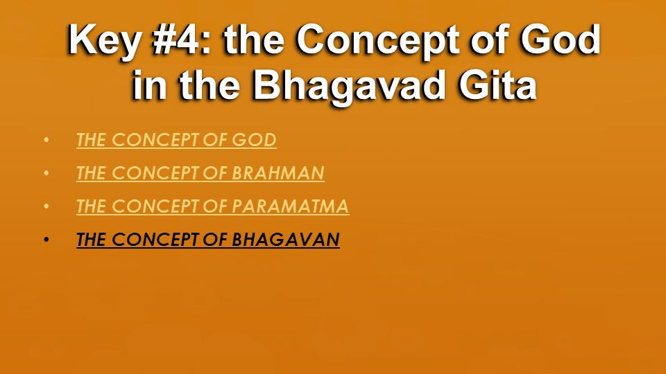 THE CONCEPT OF GOD THE CONCEPT OF BRAHMAN THE CONCEPT OF PARAMATMA THE CONCEPT OF BHAGAVAN Key #4: the Concept of God in the Bhagavad Gita