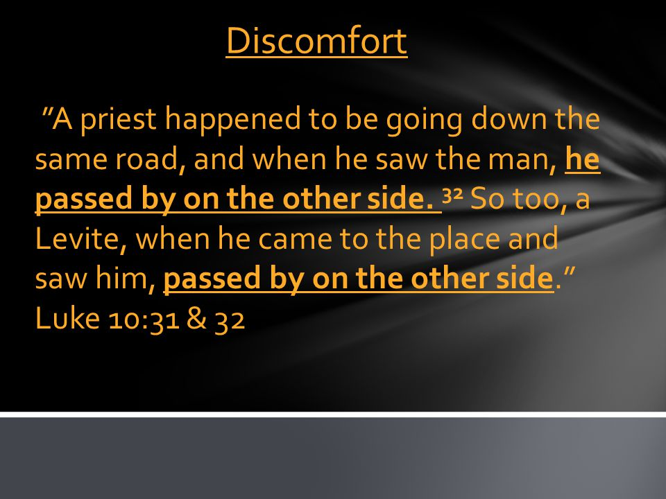 "Discomfort ""A priest happened to be going down the same road, and when he saw the man, he passed by on the other side. 32 So too, a Levite, when he ca"